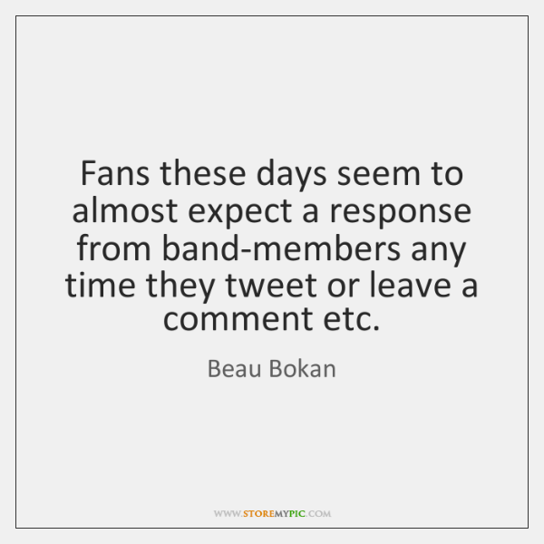 Fans these days seem to almost expect a response from band-members any ...