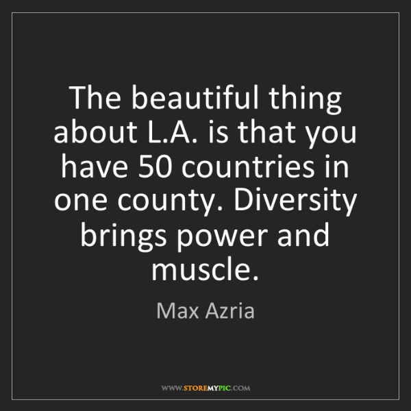 Max Azria: The beautiful thing about L.A. is that you have 50 countries...