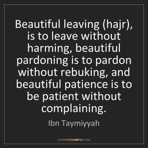 Ibn Taymiyyah: Beautiful leaving (hajr), is to leave without harming,...