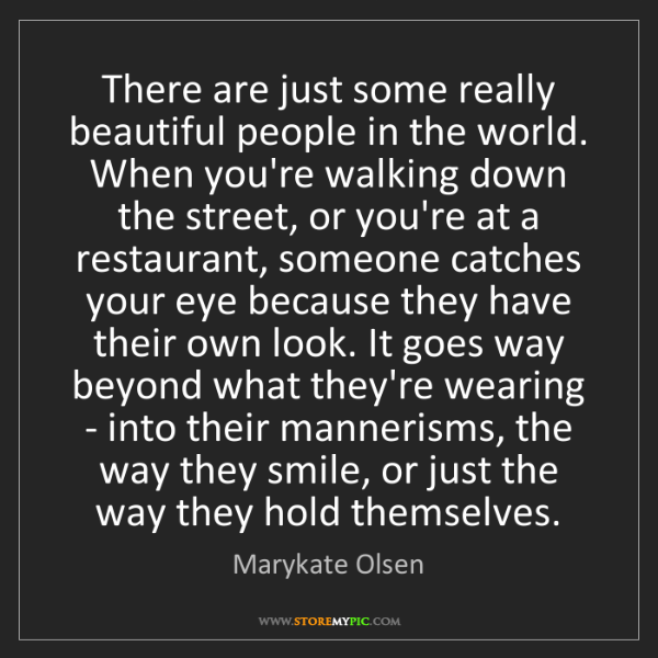 Marykate Olsen: There are just some really beautiful people in the world....