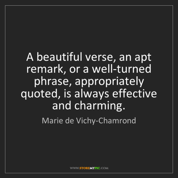 Marie de Vichy-Chamrond: A beautiful verse, an apt remark, or a well-turned phrase,...