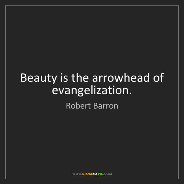 Robert Barron: Beauty is the arrowhead of evangelization.