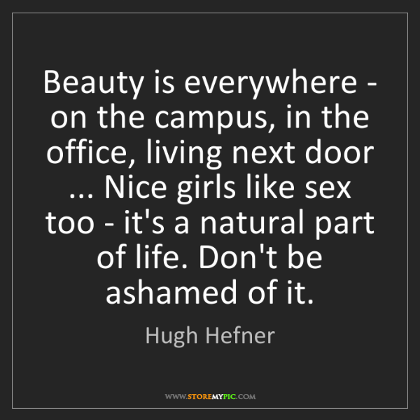 Hugh Hefner: Beauty is everywhere - on the campus, in the office,...