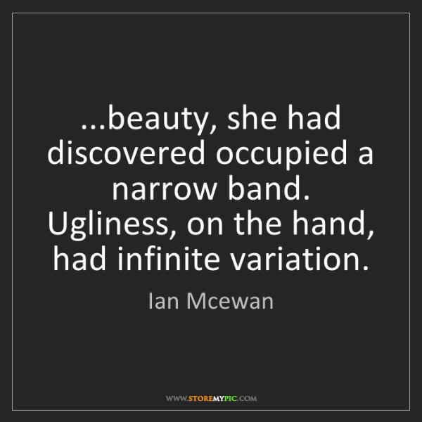 Ian Mcewan: ...beauty, she had discovered occupied a narrow band....