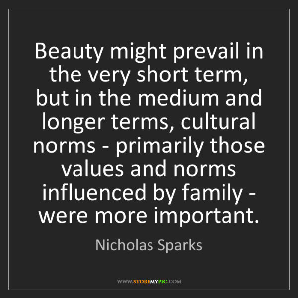 Nicholas Sparks: Beauty might prevail in the very short term, but in the...