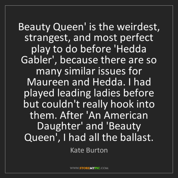 Kate Burton: Beauty Queen' is the weirdest, strangest, and most perfect...