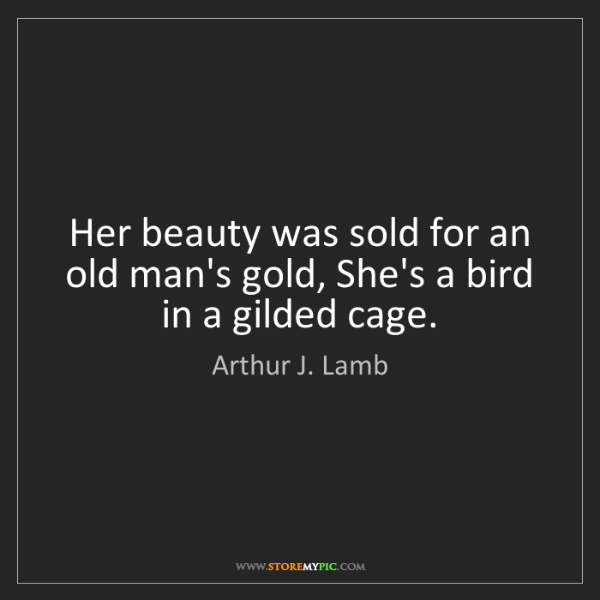 Arthur J. Lamb: Her beauty was sold for an old man's gold, She's a bird...