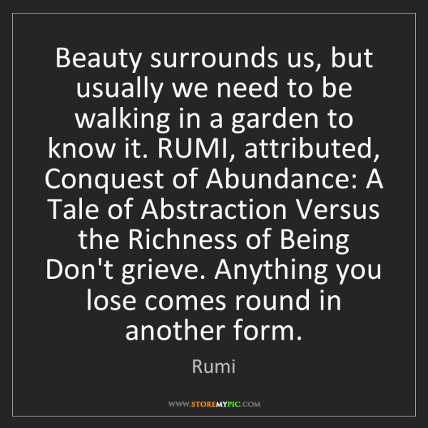 Rumi: Beauty surrounds us, but usually we need to be walking...