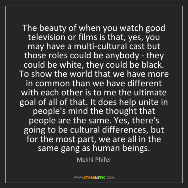 Mekhi Phifer: The beauty of when you watch good television or films...
