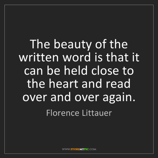 Florence Littauer: The beauty of the written word is that it can be held...
