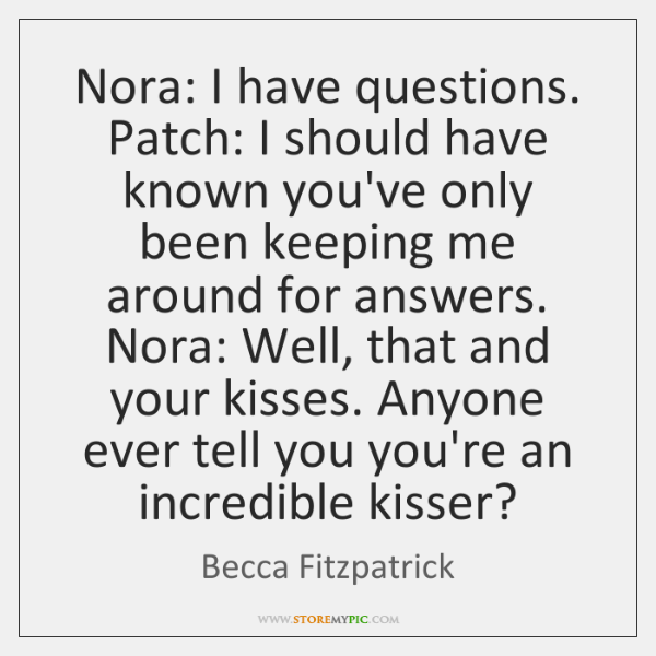 Nora: I have questions. Patch: I should have known you've only been ...