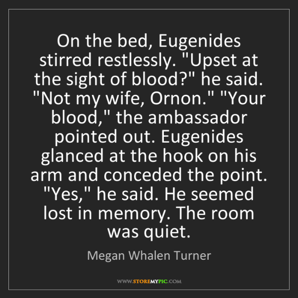 "Megan Whalen Turner: On the bed, Eugenides stirred restlessly. ""Upset at the..."