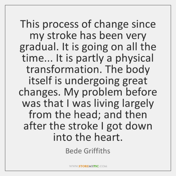 This process of change since my stroke has been very gradual. It ...