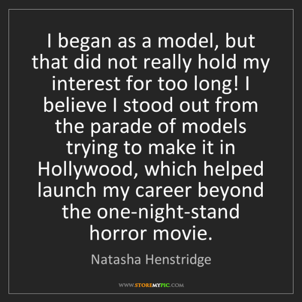 Natasha Henstridge: I began as a model, but that did not really hold my interest...