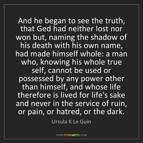 Ursula K Le Guin: And he began to see the truth, that Ged had neither lost...