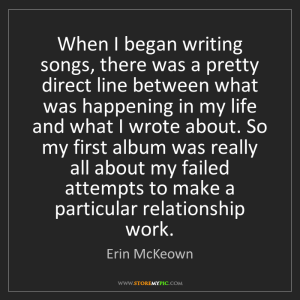 Erin McKeown: When I began writing songs, there was a pretty direct...