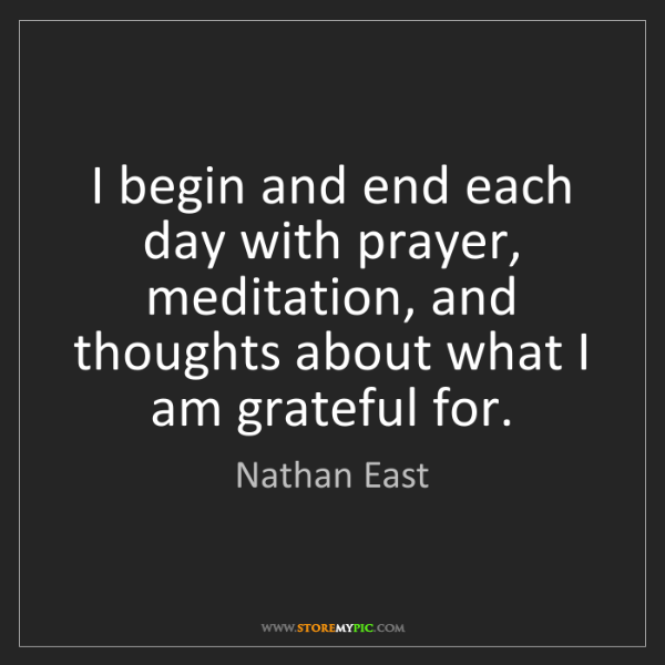 Nathan East: I begin and end each day with prayer, meditation, and...