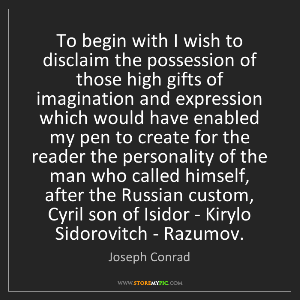 Joseph Conrad: To begin with I wish to disclaim the possession of those...