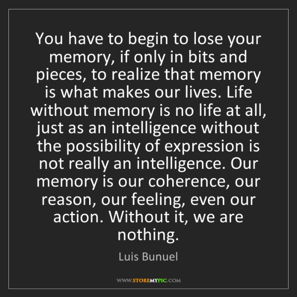 Luis Bunuel: You have to begin to lose your memory, if only in bits...