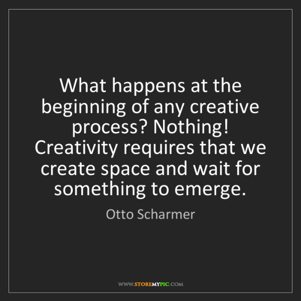 Otto Scharmer: What happens at the beginning of any creative process?...