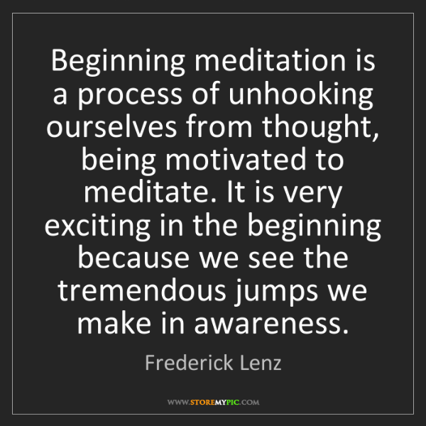 Frederick Lenz: Beginning meditation is a process of unhooking ourselves...