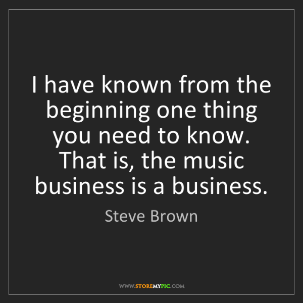 Steve Brown: I have known from the beginning one thing you need to...