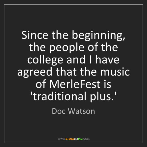 Doc Watson: Since the beginning, the people of the college and I...