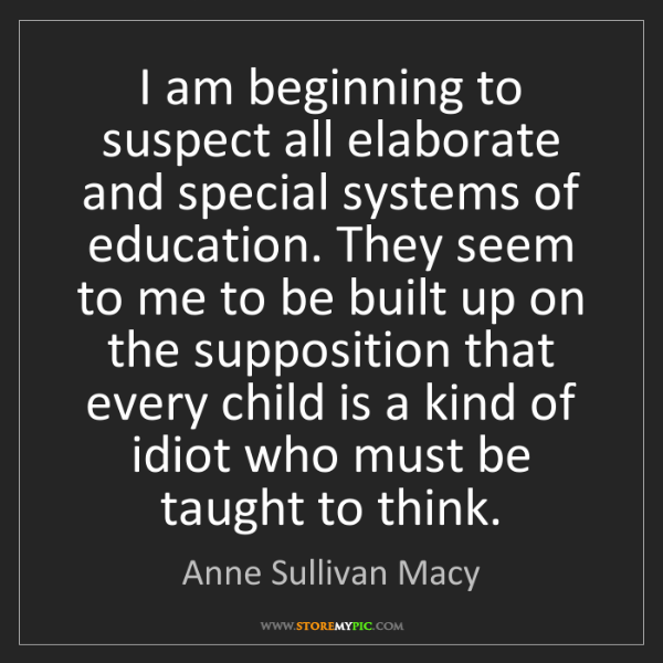 Anne Sullivan Macy: I am beginning to suspect all elaborate and special systems...