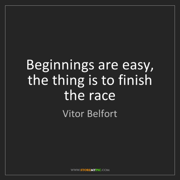 Vitor Belfort: Beginnings are easy, the thing is to finish the race