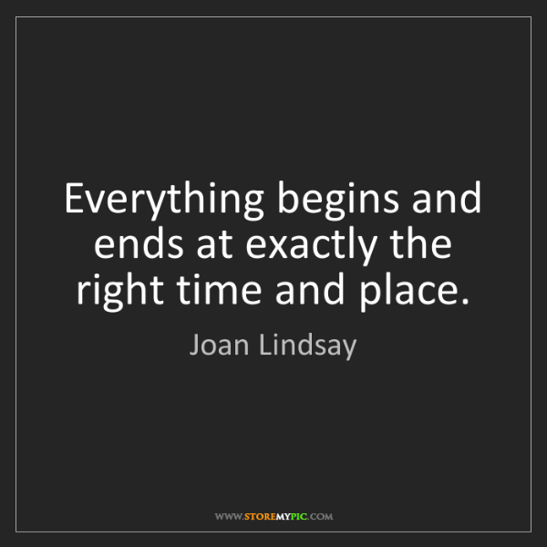 Joan Lindsay: Everything begins and ends at exactly the right time...