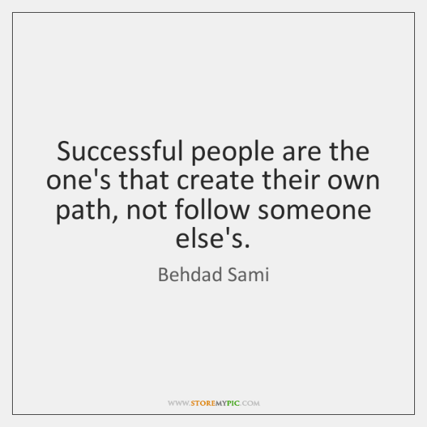 Successful people are the one's that create their own path, not follow ...