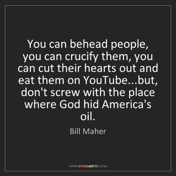 Bill Maher: You can behead people, you can crucify them, you can...