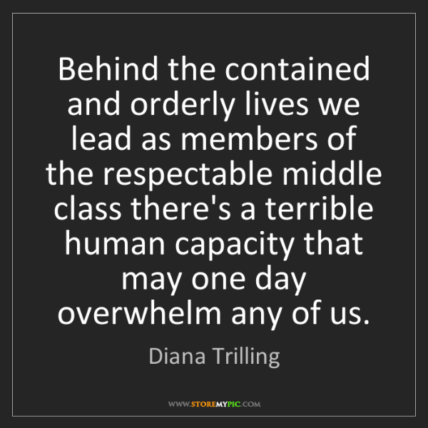 Diana Trilling: Behind the contained and orderly lives we lead as members...
