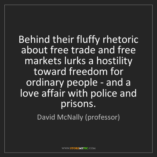 David McNally (professor): Behind their fluffy rhetoric about free trade and free...