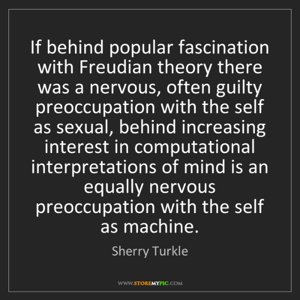 Sherry Turkle: If behind popular fascination with Freudian theory there...