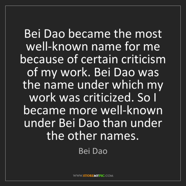 Bei Dao: Bei Dao became the most well-known name for me because...