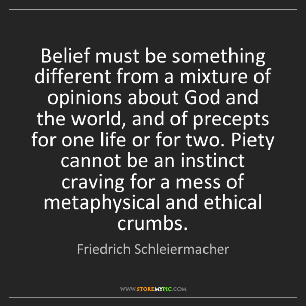 Friedrich Schleiermacher: Belief must be something different from a mixture of...