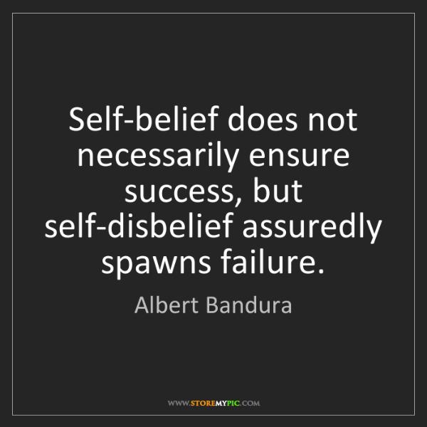 Albert Bandura: Self-belief does not necessarily ensure success, but...