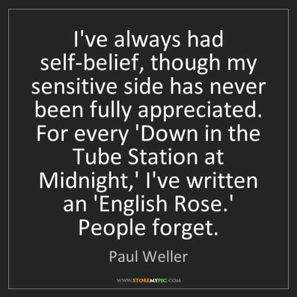Paul Weller: I've always had self-belief, though my sensitive side...