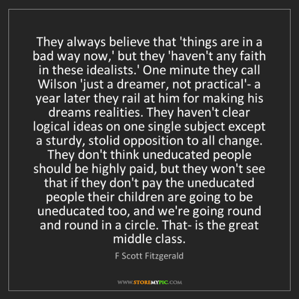 F Scott Fitzgerald: They always believe that 'things are in a bad way now,'...