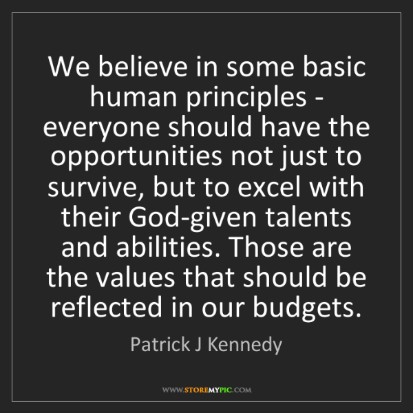 Patrick J Kennedy: We believe in some basic human principles - everyone...