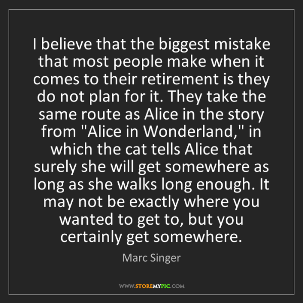 Marc Singer: I believe that the biggest mistake that most people make...