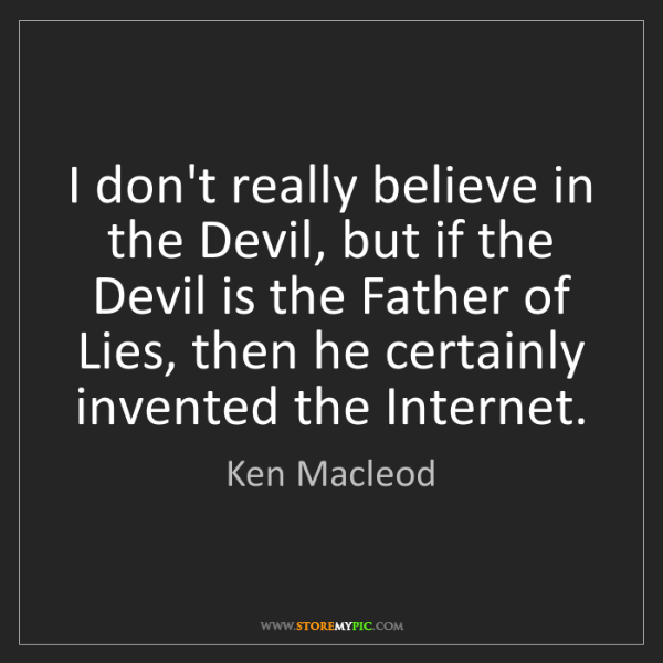 Ken Macleod: I don't really believe in the Devil, but if the Devil...