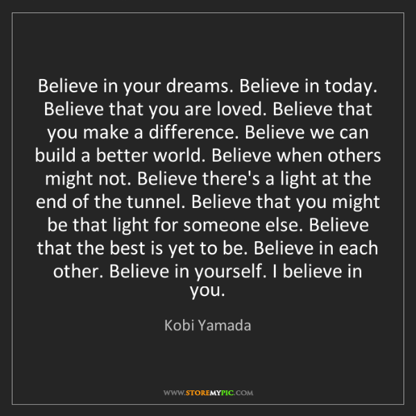 Kobi Yamada: Believe in your dreams. Believe in today. Believe that...
