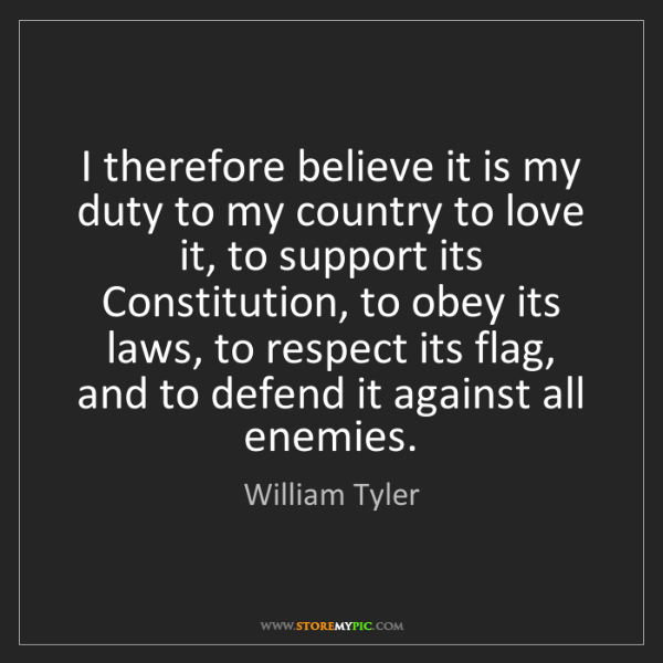 William Tyler: I therefore believe it is my duty to my country to love...