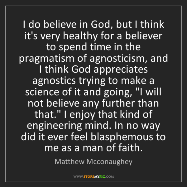 Matthew Mcconaughey: I do believe in God, but I think it's very healthy for...