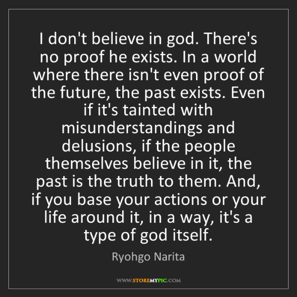 Ryohgo Narita: I don't believe in god. There's no proof he exists. In...