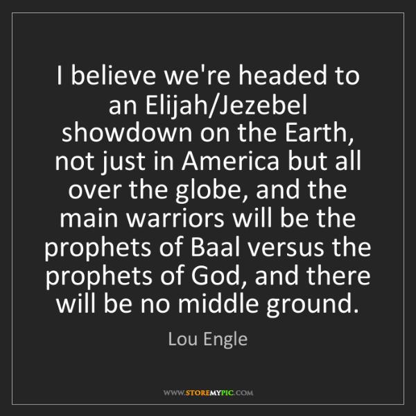 Lou Engle: I believe we're headed to an Elijah/Jezebel showdown...