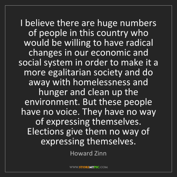Howard Zinn: I believe there are huge numbers of people in this country...
