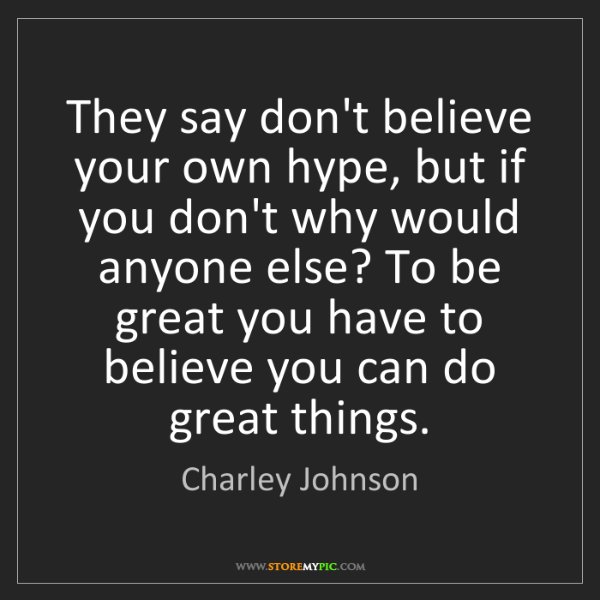 Charley Johnson: They say don't believe your own hype, but if you don't...